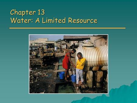 Chapter 13 Water: A Limited Resource. Overview of Chapter 13 o Importance of Water Hydrologic Cycle Hydrologic Cycle o Water Use and Resource Problems.