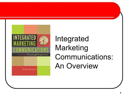 1 Integrated Marketing Communications: An Overview.