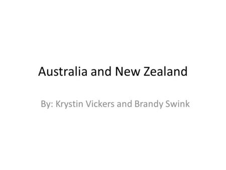 Australia and New Zealand By: Krystin Vickers and Brandy Swink.