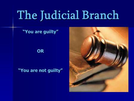 "The Judicial Branch ""You are guilty"" OR ""You are not guilty"""