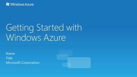 Getting Started with Windows Azure Name Title Microsoft Corporation.
