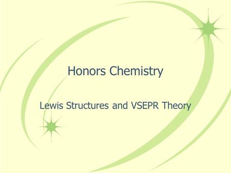 Honors Chemistry Lewis Structures and VSEPR Theory.