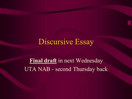 Discursive Essay Final draft in next Wednesday UTA NAB - second Thursday back.