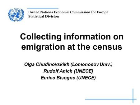 United Nations Economic Commission for Europe Statistical Division Collecting information on emigration at the census Olga Chudinovskikh (Lomonosov Univ.)