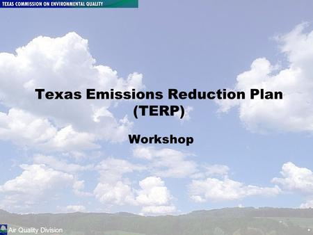 Air Quality <strong>Division</strong> www.terpgrants.org 1-800-919-TERP (8377) Page 1 Texas Emissions Reduction Plan (TERP) Workshop Air Quality <strong>Division</strong>.