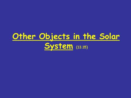 Other Objects in the Solar System (13.15). Planetary Moons Large natural objects that revolve around planets are called satellites or moons. Moons range.