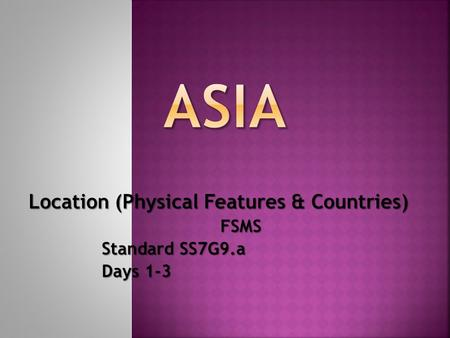 ASIA Location (Physical Features & Countries) FSMS Standard SS7G9.a
