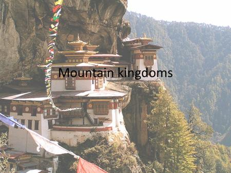 Mountain kingdoms. Geographic Isolation The main geographic feature of Nepal and Bhutan is… - mountainous landscapes. Each country consists of a central.