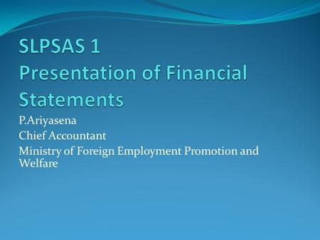 P.Ariyasena Chief Accountant Ministry of Foreign Employment Promotion and Welfare.