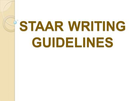 STAAR WRITING GUIDELINES. What students should KNOW: Two-day test; time limit of 4 hours per day Day 1–All 40-48 multiple-choice questions and first composition.
