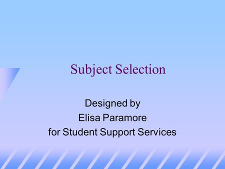 Subject Selection Designed by Elisa Paramore for Student Support Services.