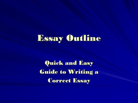 Essay Outline Quick and Easy Guide to Writing a Correct Essay.