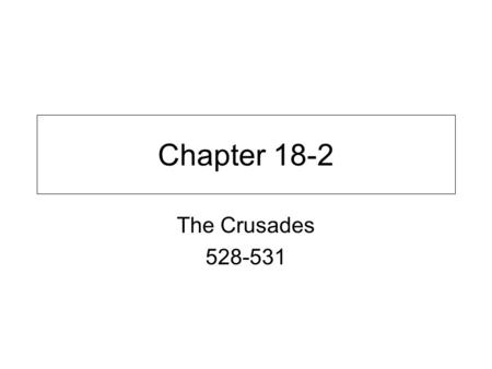 Chapter 18-2 The Crusades 528-531.