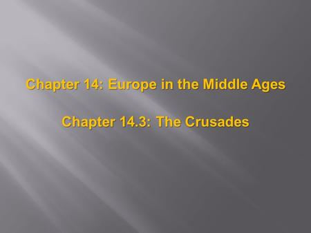 Chapter 14: Europe in the Middle Ages Chapter 14.3: The Crusades.