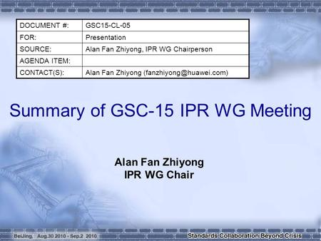 Summary of GSC-15 IPR WG Meeting Alan Fan Zhiyong IPR WG Chair DOCUMENT #:GSC15-CL-05 FOR:Presentation SOURCE:Alan Fan Zhiyong, IPR WG Chairperson AGENDA.
