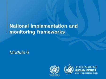 Module 6 National implementation and monitoring frameworks.