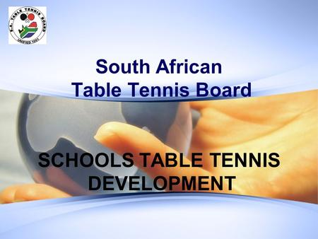 South African Table Tennis Board SCHOOLS TABLE TENNIS DEVELOPMENT.