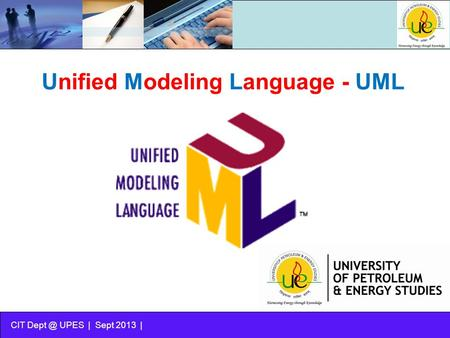 CIT UPES | Sept 2013 | Unified Modeling Language - UML.