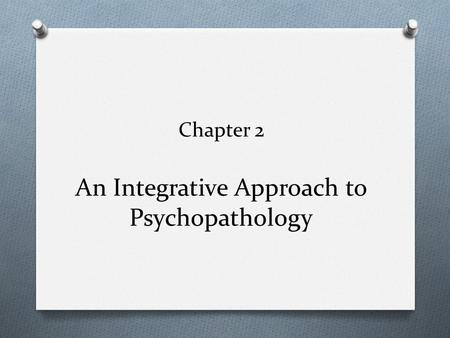 Chapter 2 An Integrative Approach to Psychopathology.