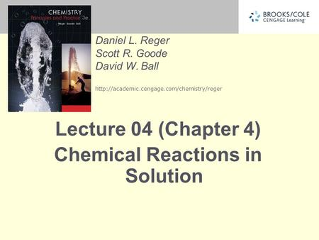 Daniel L. Reger Scott R. Goode David W. Ball  Lecture 04 (Chapter 4) Chemical Reactions in Solution.