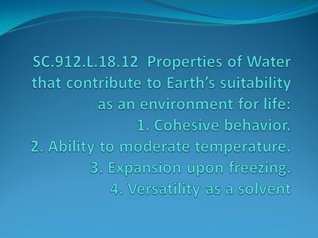 SC.912.L.18.12 Properties of Water that contribute to Earth's suitability as an environment for life: 1. Cohesive behavior. 2. Ability to moderate temperature.