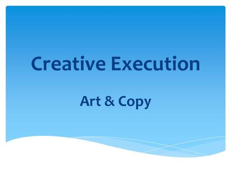 Creative Execution Art & Copy.  Design refers to how the art director, graphic director or designer chooses and structures the elements of an ad.  Various.
