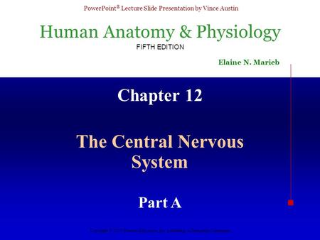 Human Anatomy & Physiology FIFTH EDITION Elaine N. Marieb PowerPoint ® Lecture Slide Presentation by Vince Austin Copyright © 2003 Pearson Education, Inc.