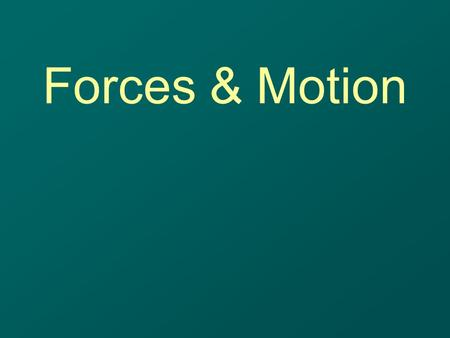 Forces & Motion. Describe Speed A way to describe motion –Average speed - Rate of motion calculated by dividing the distance traveled by the amount of.