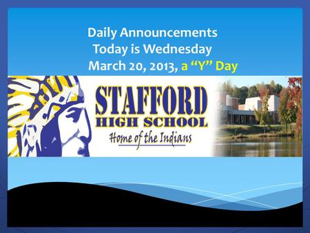 "Daily Announcements Today is Wednesday March 20, 2013, a ""Y"" Day."