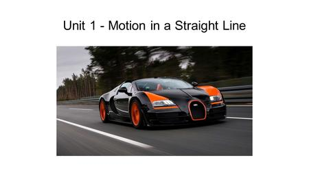 Unit 1 - Motion in a Straight Line. What is Motion? What is the physics of motion all about? Motion is part of the everyday physical world. We learn to.