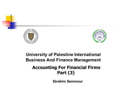 University of Palestine International Business And Finance Management Accounting For Financial Firms Part (3) Ibrahim Sammour.