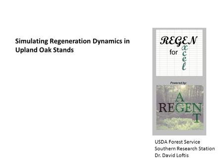 Powered By Powered by: Simulating Regeneration Dynamics in Upland Oak Stands USDA Forest Service Southern Research Station Dr. David Loftis.