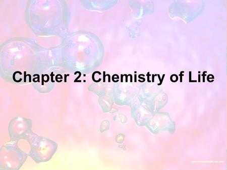 Chapter 2: Chemistry of Life 1. Organic chemistry is the study of all compounds that contain bonds between carbon atoms.