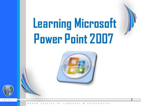 Learning Microsoft Power Point 2007 1. Getting Started  There are three features that you should remember as you work within PowerPoint 2007: the Microsoft.