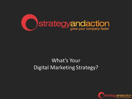 What's Your Digital Marketing Strategy?. What is Digital Marketing? Computers Tablets Phones Email Social networks Traditional (Radio, TV) Ease of use.