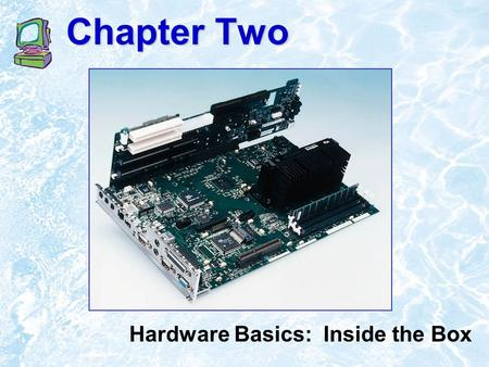 Chapter Two Hardware Basics: Inside the Box. ©1999 Addison Wesley Longman2.2 Chapter Outline What Computers Do A Bit About Bits The Computer's Core: CPU.