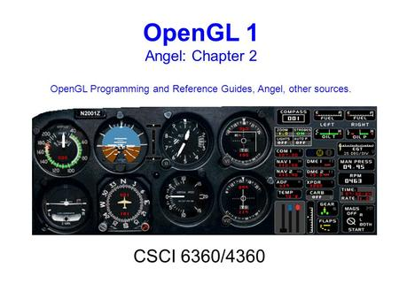 OpenGL 1 Angel: Chapter <strong>2</strong> OpenGL Programming and Reference Guides, Angel, other sources. CSCI 6360/4360.