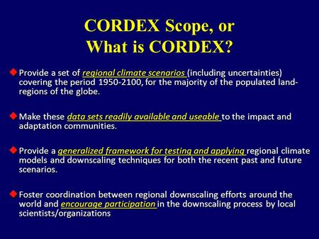 CORDEX Scope, or What is CORDEX?  Provide a set of regional climate scenarios (including uncertainties) covering the period 1950-2100, for the majority.