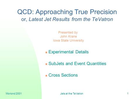 Moriond 2001Jets at the TeVatron1 QCD: Approaching True Precision or, Latest Jet Results from the TeVatron Experimental Details SubJets and Event Quantities.