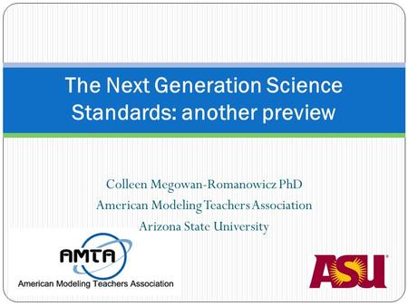 Colleen Megowan-Romanowicz PhD American Modeling Teachers Association Arizona State University The Next Generation Science Standards: another preview.