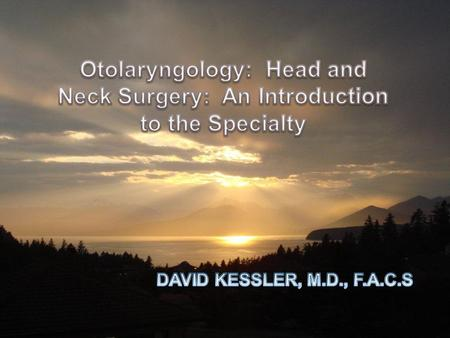 What is Otolaryngology  A medical and surgical subspecialty  Expert care of disorders of the Ear, Nose, Throat, Head and Neck  Attention to form and.