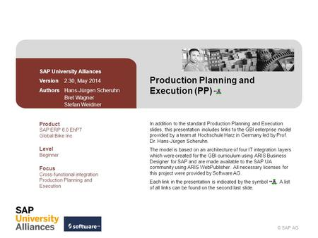 © SAP AG <strong>Production</strong> Planning and Execution (PP) SAP University Alliances Version 2.30, May 2014 Authors Hans-Jürgen Scheruhn Bret Wagner Stefan Weidner.