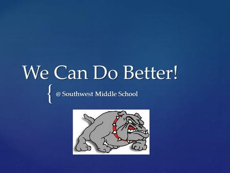 { We Can Do Southwest Middle School.  In your small group, generate a list of things that have gone well for you this school year.  One person.