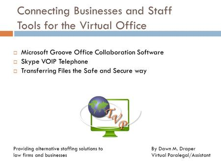 Connecting Businesses and Staff Tools for the Virtual Office  Microsoft Groove Office Collaboration Software  Skype VOIP Telephone  Transferring Files.