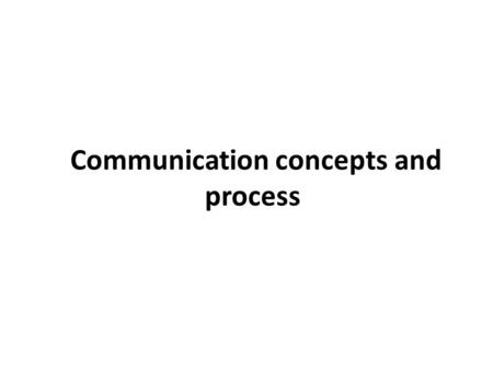 Communication concepts and process