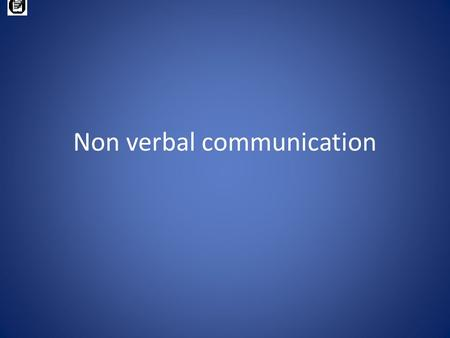 Non verbal communication. © copyright 2001 Commonwealth of Australia Funded under the Workplace language and Literacy Programme by the Commonwealth through.