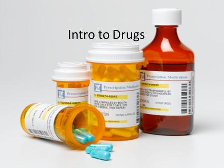Intro to Drugs. What is a drug? Any substance, other than food that when taken into the body alters the structure in some way.