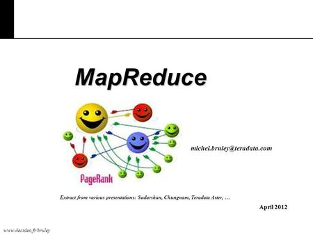 MapReduce April 2012 Extract from various presentations: Sudarshan, Chungnam, Teradata Aster, …
