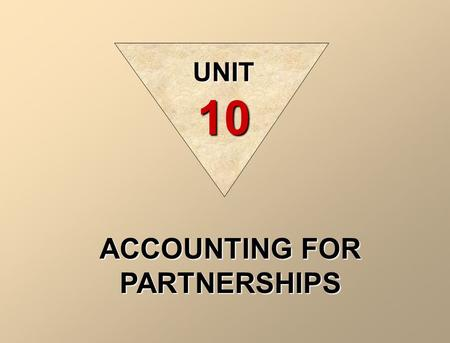 ACCOUNTING FOR PARTNERSHIPS UNIT 10. ILLUSTRATION 10-1 PARTNERSHIP CHARACTERISTICS Unlimited Liability Partnership Form of Business Organization Association.