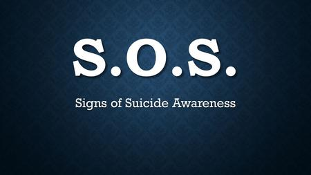 S.O.S. Signs of Suicide Awareness. HOW TO ACT ON THE FACTS.